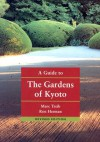 A Guide to the Gardens of Kyoto - Marc Treib, Ron Herman