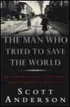The Man Who Tried to Save the World: The Dangerous Life and Mysterious Disappearance of Fred Cuny - Scott Anderson