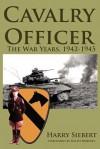 Cavalry Officer: The War Years, 1942-1945 - Harry Siebert, Ralph Roberts