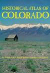 Historical Atlas of Colorado - Thomas J. Noel, Paul F. Mahoney, Richard E. Stevens