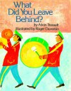 What Did You Leave Behind? - Alvin Tresselt, Roger Duvoisin
