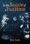 In the Shadow of a Pale Horse - Mark Smith