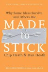 Made to Stick: Why Some Ideas Survive and Others Die - Chip Heath, Dan Heath, Charles Kahlenberg