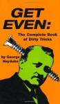 Get Even: The Complete Book Of Dirty Tricks - George Hayduke