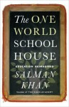 One World Schoolhouse: Education Reimagined - Salman Khan