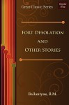 Fort Desolation and Other Stories - R.M. Ballantyne