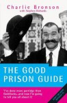 The Good Prison Guide - Charlie Bronson, Stephen Richards