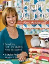 Start Quilting with Alex Anderson: Everything First-Time Quilters Need to Succeed; 8 Quick Projects, Most in 4 Sizes - Alex Anderson
