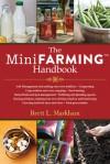 The Mini Farming Handbook - Brett L. Markham