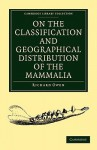 On the Classification and Geographical Distribution of the Mammalia - Richard Owen
