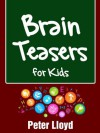 Brain Teasers for Kids - Fun Brain Teasers, Puzzles, Math Riddles, Games - Peter Lloyd, Jennifer Simmons