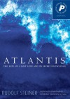 Atlantis: The Fate of a Lost Land and Its Secret Knowledge (Esoteric) - Rudolf Steiner