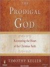The Prodigal God: Recovering the Heart of the Christian Faith (MP3 Book) - Timothy Keller