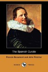 The Spanish Curate (Dodo Press) - Francis Beaumont, John Fletcher