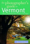 The Photographer's Guide to Vermont: Where to Find Perfect Shots and How to Take Them - David Middleton