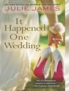 It Happened One Wedding - Julie James, Karen White