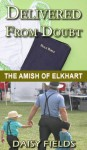 Delivered From Doubt (The Amish of Elkhart County #3) - Daisy Fields, Amish Christian Romance Series