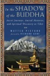 In the Shadow of the Buddha: One Man's Journey of Discovery in Tibet - Matteo Pistono