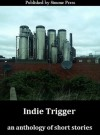Indie Trigger - Bobbi Lurie, Adam Moorad, Jim Meirose, Allen Kopp, Joe Clifford, Jerry Levy, Tom Pitts, Dan Nielsen, Elle Pryor, Phyllis Humby, Michael C. Kieth, Jim Valvis, Stephanie Becerra