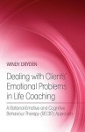 Dealing with Clients Emotional Problems in Life Coaching: A Rational-Emotive and Cognitive Behaviour Therapy (Recbt) Approach - Windy Dryden