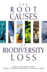 The Root Causes of Biodiversity Loss - Alexander Wood, Ian Johnson, Pamela Stedman-Edwards