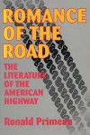 Romance of the Road: The Literature of the American Highway - Ronald Primeau