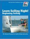 Learn Sailing Right! Beginner Sailing - U S Sailing Association, Mike Boardman, U S Sailing Association