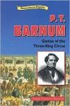 P.T. Barnum: Genius of the Three Ring Circus - Karen Clemens Warrick