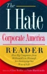 The I Hate Corporate America Reader: How Big Companies from McDonald's to Microsoft Are Destroying Our Way of Life - Clint Willis, Clint Willis