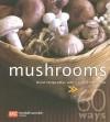 Mushrooms in 60 Ways - Marshall Cavendish Cuisine