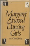 Dancing Girls (& Other Stories) - Margaret Atwood