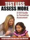 Test Less Assess More: A K-8 Guide to Formative Assessment - Lisa MC Coll, Leighangela Brady