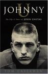 Johnny U: The Life and Times of John Unitas - Tom Callahan