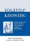 Volatile Knowing: Parents, Teachers, and the Censored Story of Accountability in America's Public Schools - Kaia Tollefson, Maxine Greene