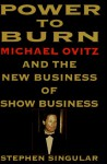 Power to Burn: Michael Ovitz and the New Business of Show Business - Stephen Singular