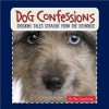 Dog Confessions: Shocking Tales Straight From the Doghouse - Allia Zobel Nolan