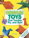 Origami Toys That Tumble, Fly, and Spin [With Origami Paper] - Paul Jackson