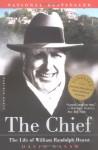 The Chief: The Life of William Randolph Hearst - David Nasaw
