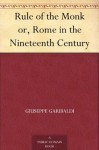 Rule of the Monk or, Rome in the Nineteenth Century - Giuseppe Garibaldi