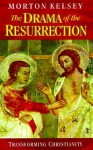 The Drama of the Resurrection: Transforming Christianity - Morton T. Kelsey
