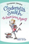 Cinderella Smith: The Super Secret Mystery - Stephanie Barden, Diane Goode