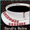 Uncommon Grounds (Maggy Thorsen Mystery #1) - Sandra Balzo, Karen Savage