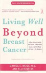 Living Beyond Breast Cancer: A Survivor's Guide for When Treatment Ends and the Rest of Your Life Begins - Marisa Weiss, Ellen Weiss