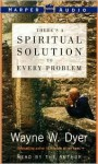 There's a Spiritual Solution to Every Problem: There's a Spiritual Solution to Every Problem (Audio) - Wayne W. Dyer