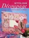 Stylish Decoupage: 15 Step-by-step Projects to Dazzle and Delight - Mary Maguire