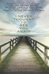 I Never Thought I'd See You Again: A Novelists Inc. Anthology - Lou Aronica