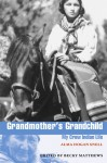 Grandmother's Grandchild: My Crow Indian Life - Alma Hogan Snell, Becky Matthews, Peter Nabokov