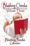 Blushing Cheeks Volume Three: A Spanking Anthology from Blushing Books - Nattie Jones, Laurel Joseph, Courage Knight, Blushing Books