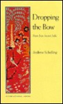 Dropping the Bow: Poems from Ancient India (International Series) - Andrew Schelling