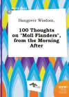 Hangover Wisdom, 100 Thoughts on Moll Flanders, from the Morning After - Emily Read